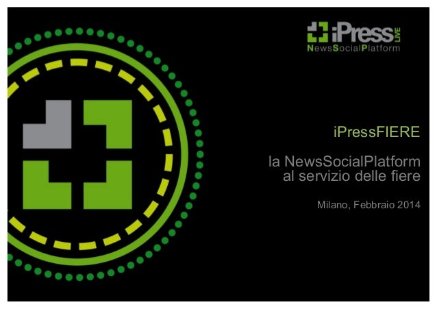 iPressFIERE la NewsSocialPlatform al servizio delle fiere Milano, Febbraio 2014