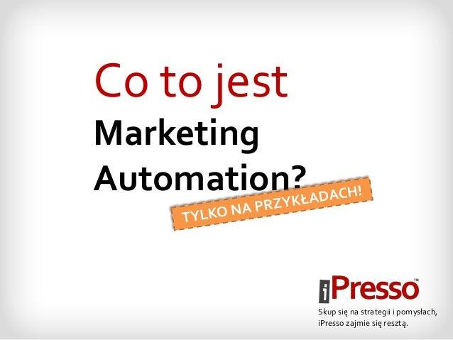 Skup się na strategii i pomysłach, iPresso zajmie się resztą. Co to jest Marketing Automation?