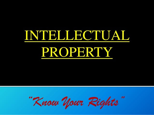 """INTELLECTUAL PROPERTY  """"Know Your Rights"""""""