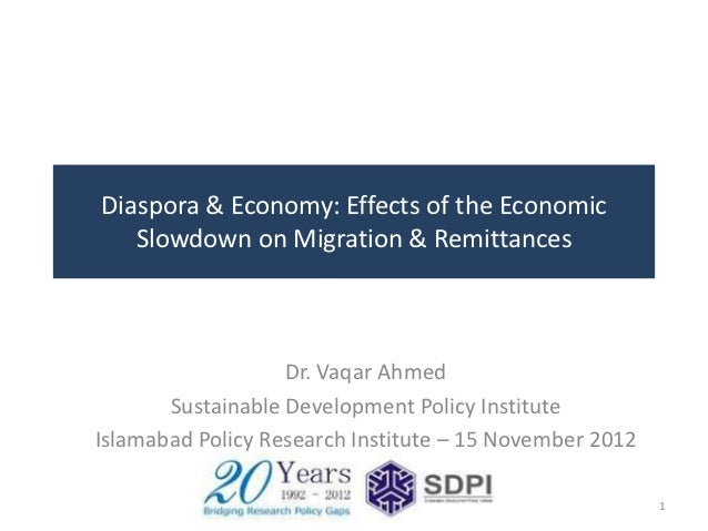 Diaspora & Economy: Effects of the Economic   Slowdown on Migration & Remittances                   Dr. Vaqar Ahmed       ...