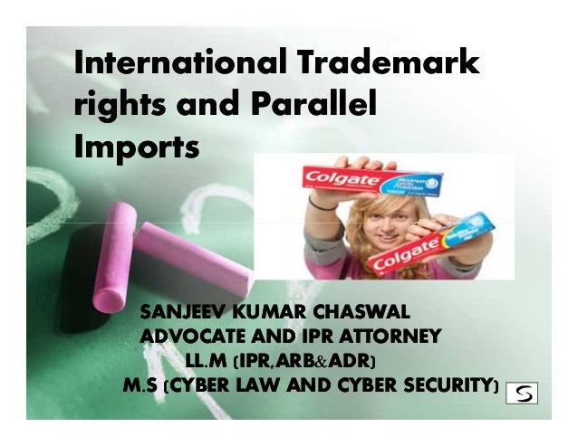 International Trademarkrights and ParallelImports   SANJEEV KUMAR CHASWAL   ADVOCATE AND IPR ATTORNEY        LL.M (IPR,ARB...