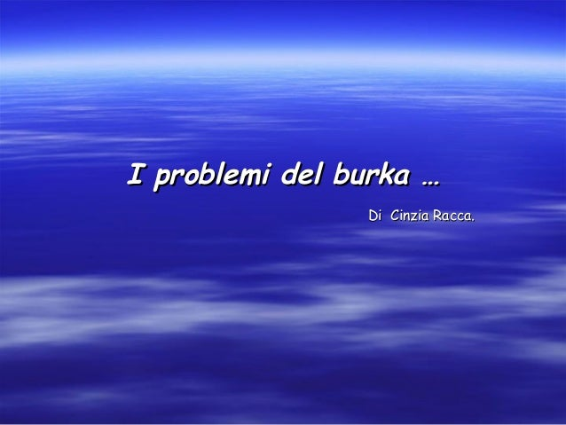 I problemi del burka …I problemi del burka … Di Cinzia Racca.Di Cinzia Racca.