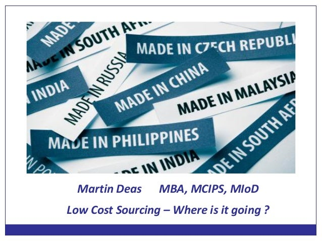 Martin Deas MBA, MCIPS, MIoD Low Cost Sourcing – Where is it going ?
