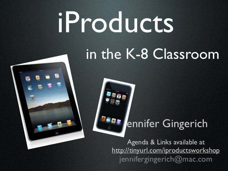 iProducts  in the K-8 Classroom         Jennifer Gingerich           Agenda & Links available at     http://tinyurl.com/ip...