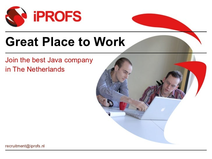 Great Place to Work Join the best Java company in The Netherlands [email_address]