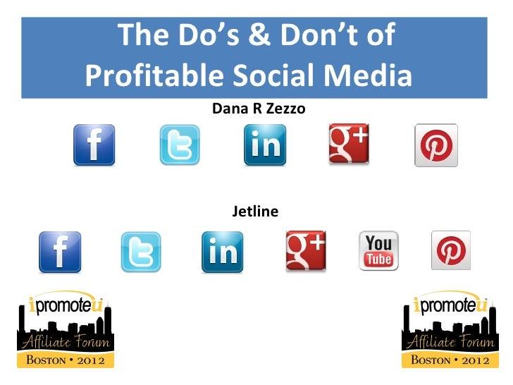 The Do's & Don't ofProfitable Social Media        Dana R Zezzo          Jetline