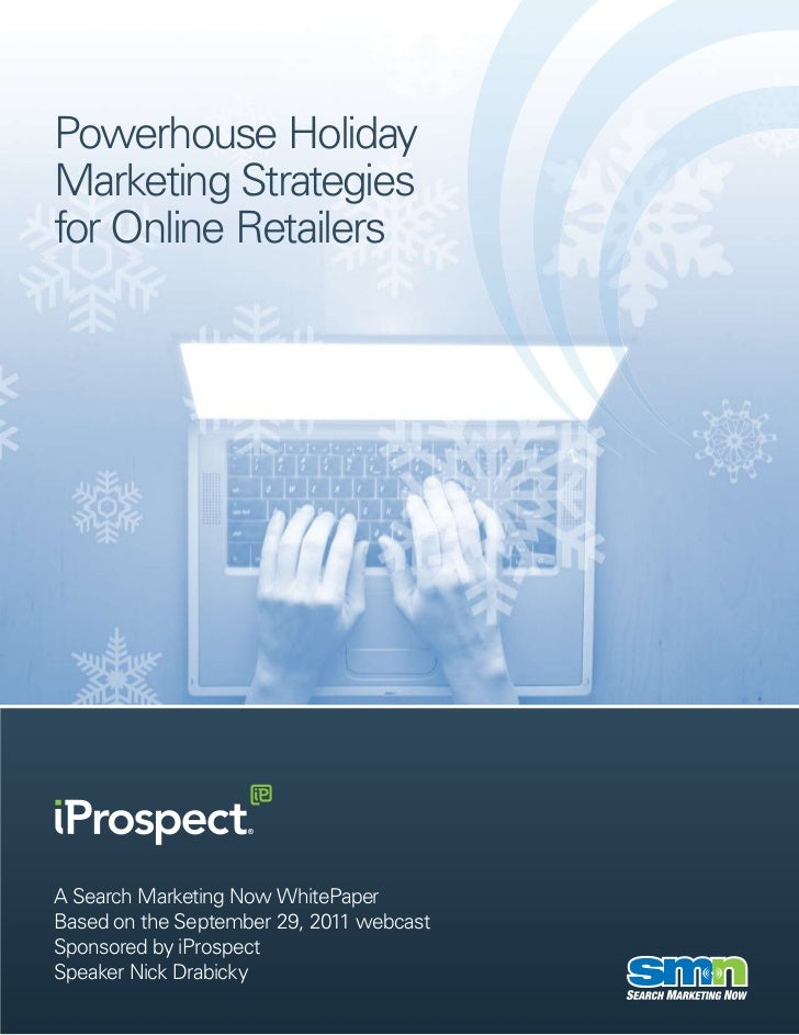 Powerhouse HolidayMarketing Strategiesfor Online RetailersA Search Marketing Now WhitePaperBased on the September 29, 2011...