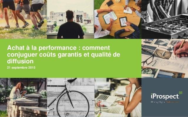 Achat à la performance : comment conjuguer coûts garantis et qualité de diffusion 21 septembre 2015