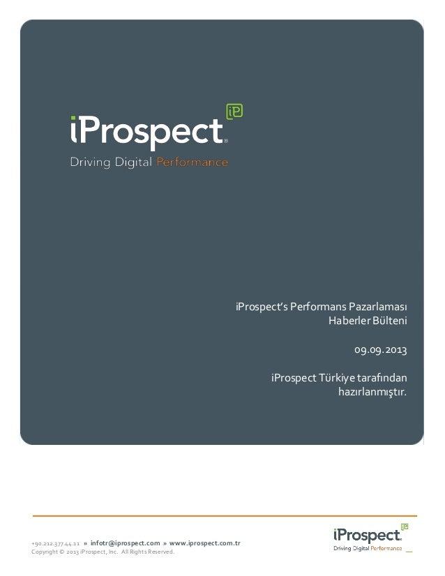 iProspect's Performans Pazarlaması Haberler Bülteni 09.09.2013 iProspect Türkiye tarafından hazırlanmıştır.  +90.212.377.4...