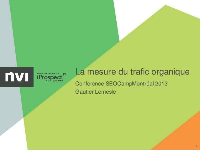 La mesure du trafic organique1Conférence SEOCampMontréal 2013Gautier Lemesle