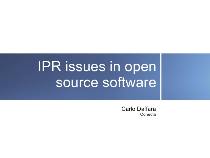 IPR issues in open   source software             Carlo Daffara                    Conecta