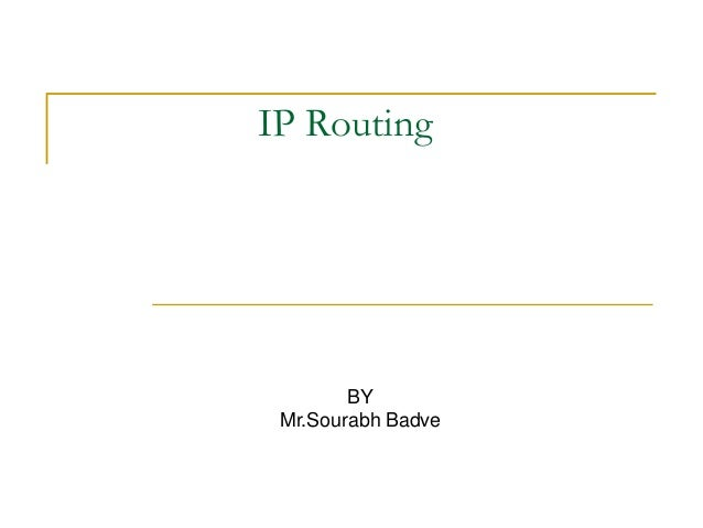 IP Routing  BY Mr.Sourabh Badve