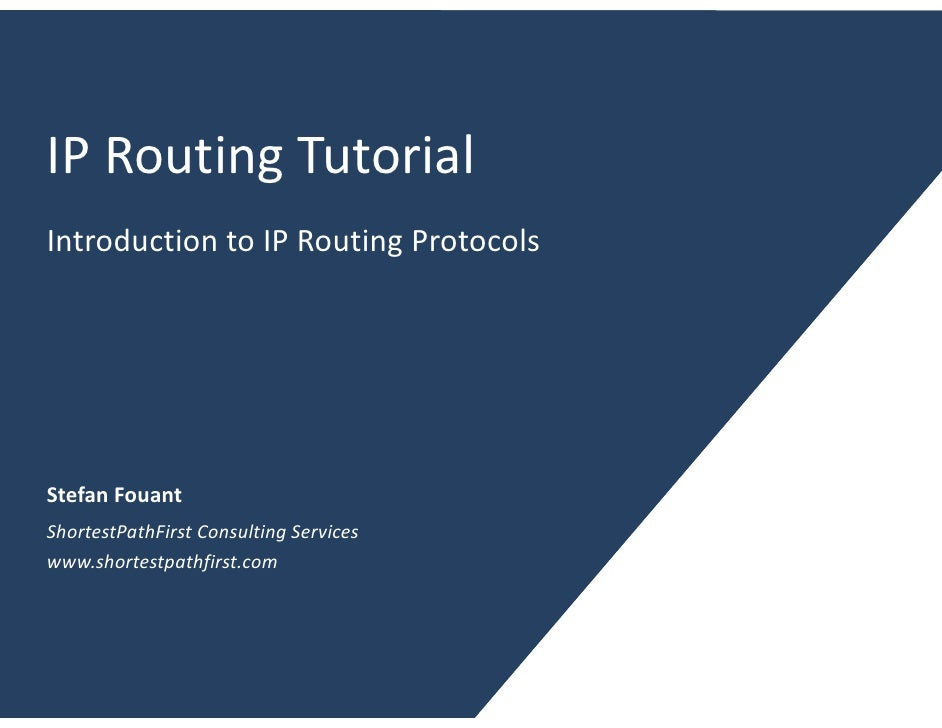 IP Routing Tutorial Introduction to IP Routing Protocols     Stefan Fouant ShortestPathFirst Consulting Services www.short...