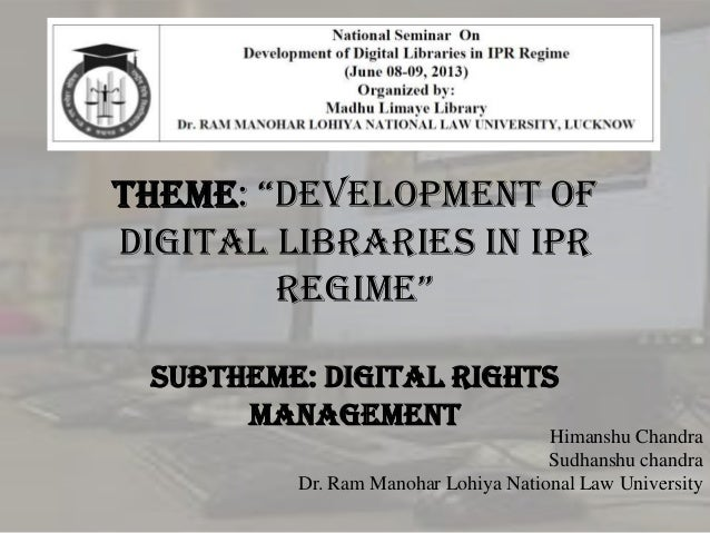 "Theme: ""Development of Digital Libraries in IPR Regime"" Subtheme: Digital Rights Management  Himanshu Chandra Sudhanshu ch..."