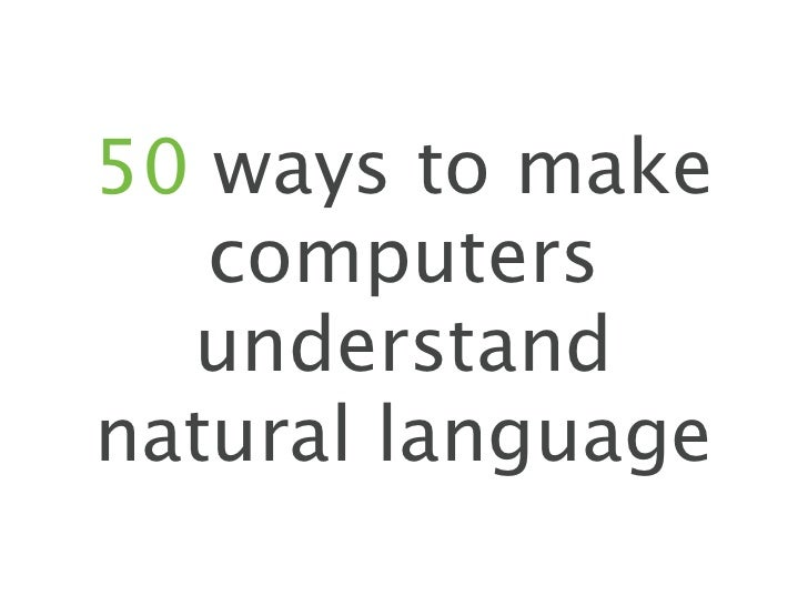 50 Ways to Makes Sense Of Natural Language