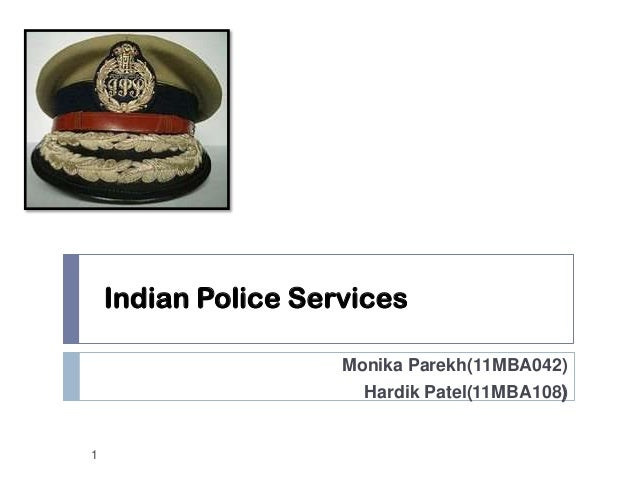 Indian Police Services                     Monika Parekh(11MBA042)                       Hardik Patel(11MBA108)1