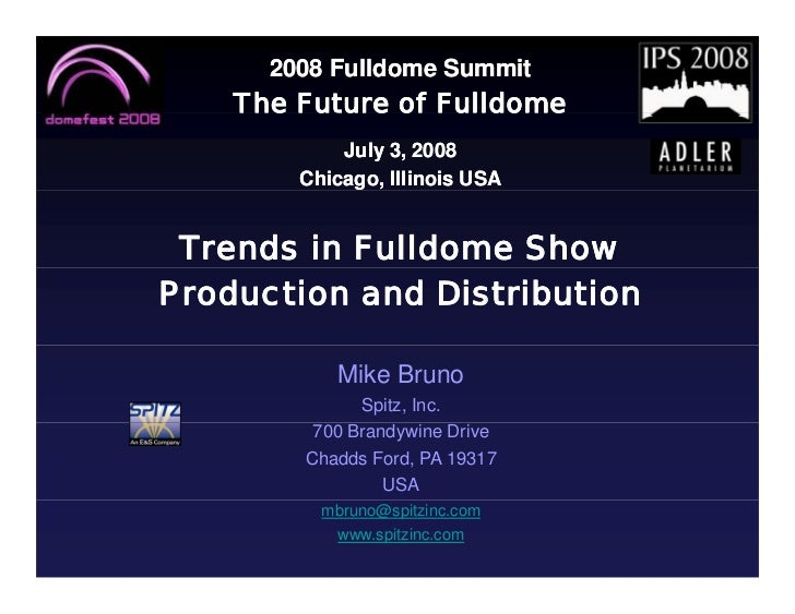 2008 Fulldome Summit     The Future of Fulldome             July 3, 2008         Chicago, Illinois USA    Trends in Fulldo...