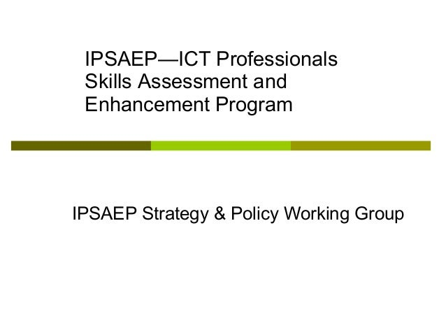 IPSAEP—ICT Professionals Skills Assessment and Enhancement Program IPSAEP Strategy & Policy Working Group