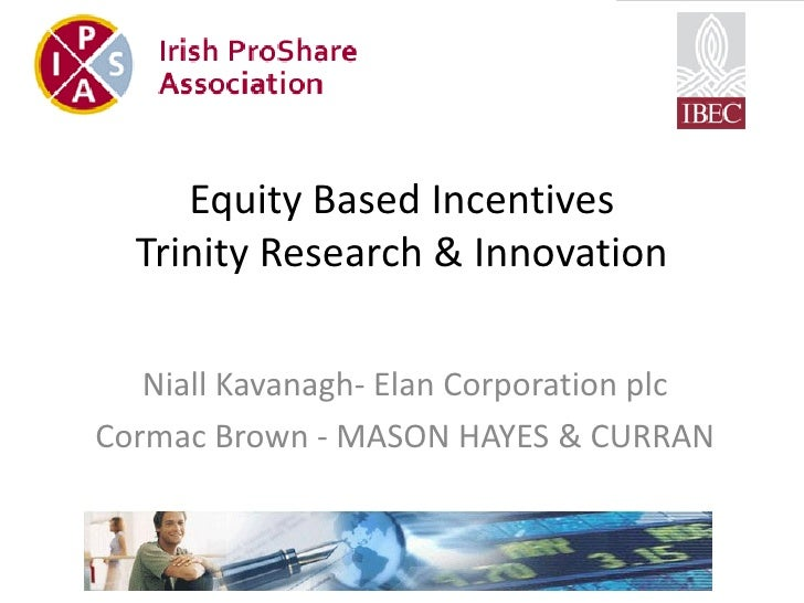 Equity Based Incentives  Trinity Research & Innovation   Niall Kavanagh- Elan Corporation plcCormac Brown - MASON HAYES & ...