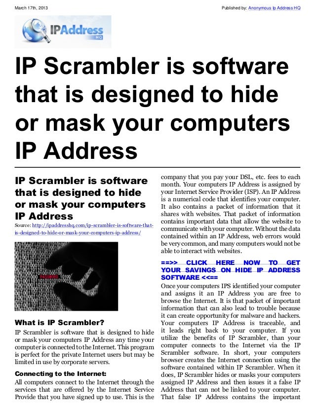IP Scrambler is software that is designed to hide or mask your computers IP Address