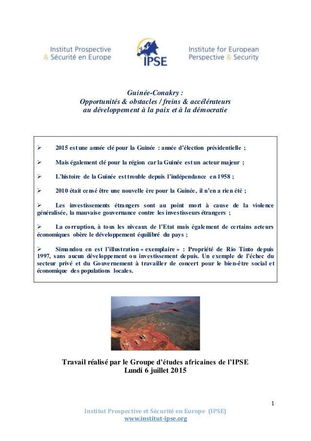 Institut Prospective et Sécurité en Europe (IPSE) www.institut-ipse.org 1 Guinée-Conakry : Opportunités & obstacles / frei...