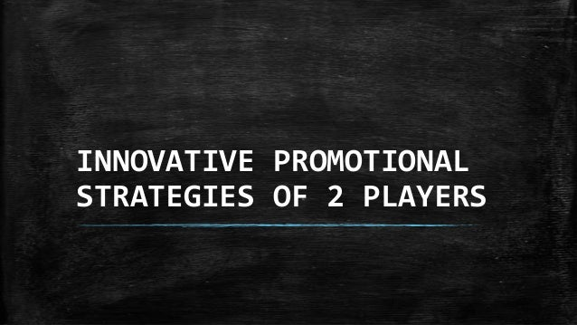INNOVATIVE PROMOTIONAL STRATEGIES OF 2 PLAYERS