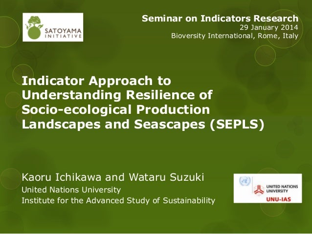 Indicator approach to understanding resilience of Socio-ecological Production Landscapes and Seascapes (SEPLS)