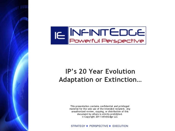 IP's 20 Year EvolutionAdaptation or Extinction…   This presentation contains confidential and privileged   material for th...