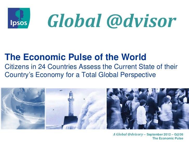 Ipsos Global @dvisor 36: The economic pulse of the world September 2012