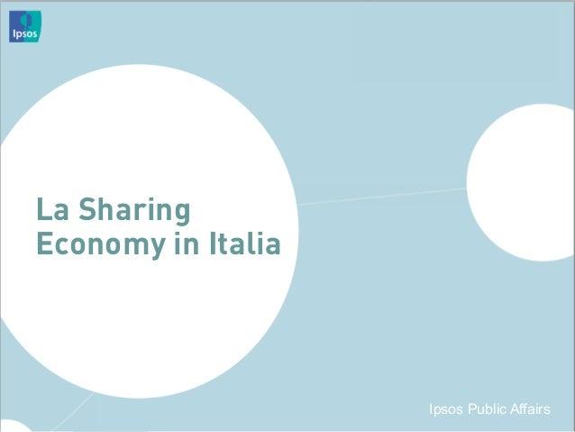 Ipsos Public Affairs La Sharing Economy in Italia Ipsos Public Affairs