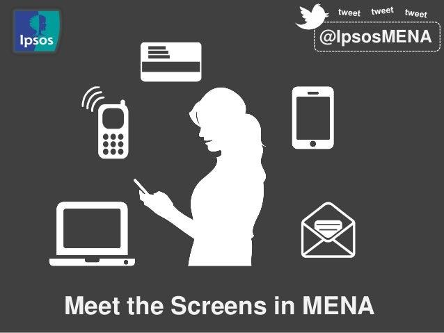 Meet the Screens in MENA @IpsosMENA