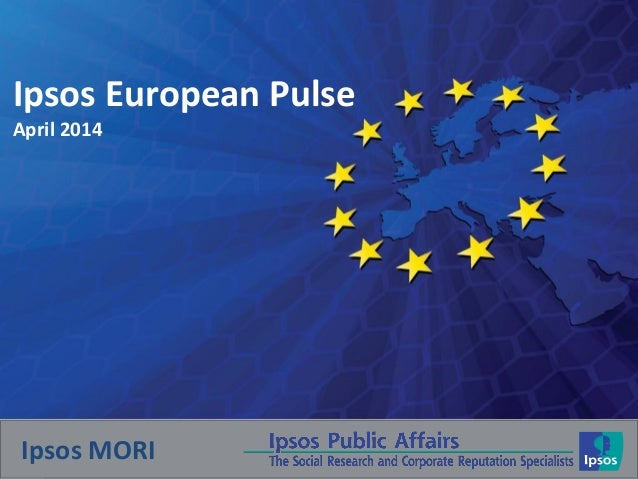 Ipsos European Pulse April 2014 Ipsos MORI
