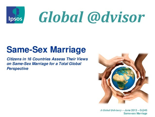 Global @dvisorA Global @dvisory – June 2013 – G@45Same-sex MarriageSame-Sex MarriageCitizens in 16 Countries Assess Their ...