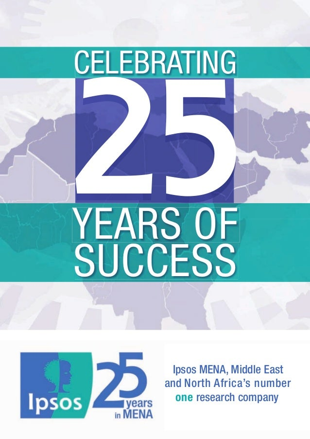 Ipsos MENA, Middle East and North Africa's number one research company SUCCESS YEARS OF CELEBRATING 25