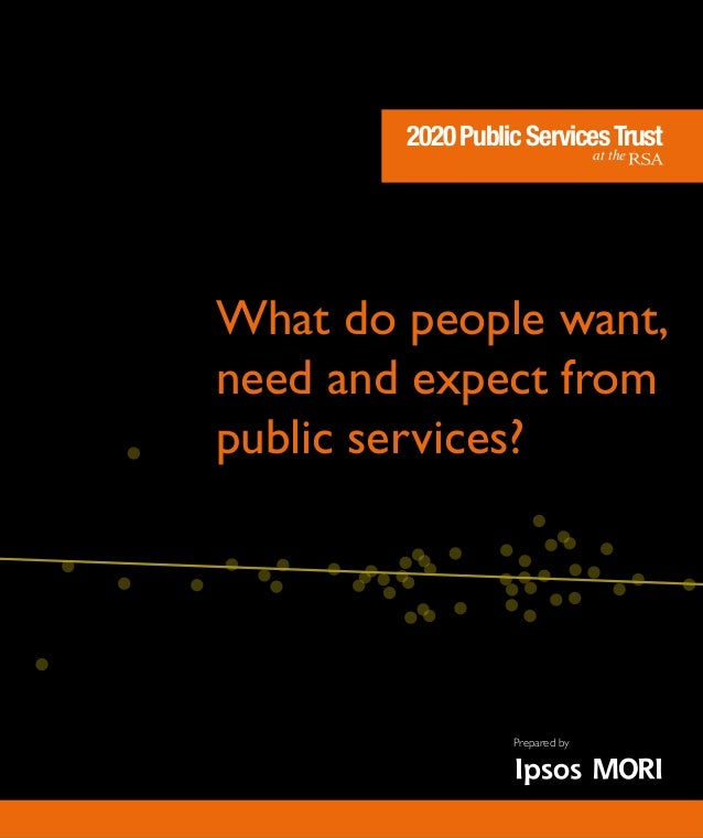 What do people want, need and expect from public services? 2020PublicServicesTrustwithRSAProjects 2020PublicServicesTrust ...