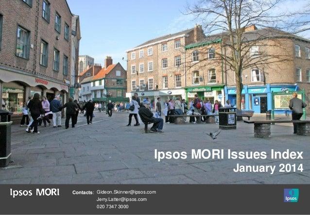 Ipsos MORI Issues Index January 2014 Contacts: Gideon.Skinner@ipsos.com Jerry.Latter@ipsos.com 020 7347 3000