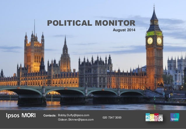 POLITICAL MONITOR August 2014 Contacts: Bobby.Duffy@ipsos.com Gideon.Skinner@ipsos.com 020 7347 3000