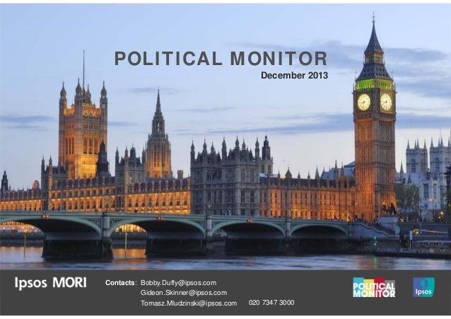 POLITICAL MONITOR December 2013  Contacts: Bobby.Duffy@ipsos.com Gideon.Skinner@ipsos.com Tomasz.Mludzinski@ipsos.com  020...