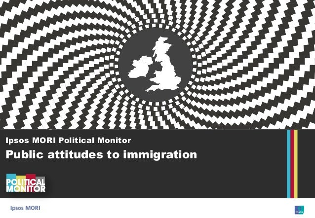 Immigration and asylum Ipsos MORI Political Monitor Public attitudes to immigration
