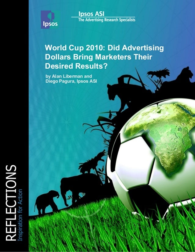 World Cup 2010: Did Advertising Dollars Bring Marketers Their Desired Results? by Alan Liberman and Diego Pagura, Ipsos ASI