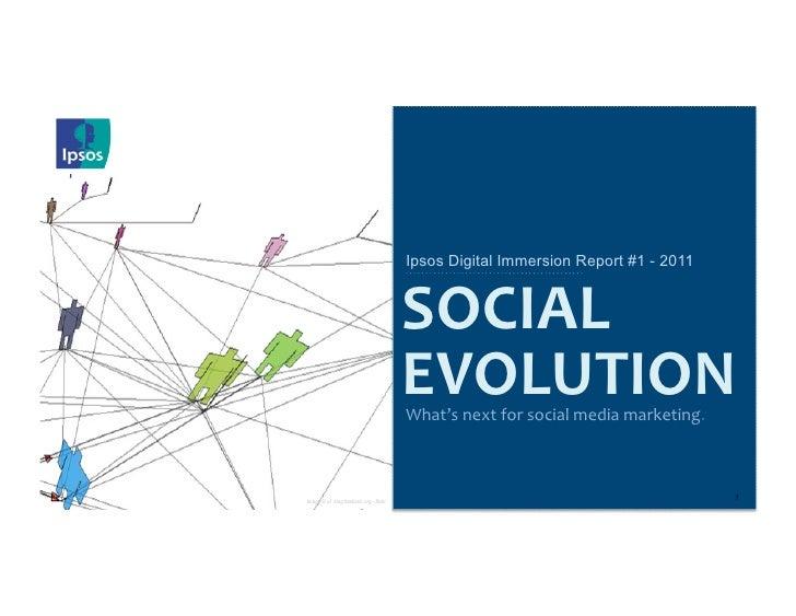 Ipsos Digital Immersion Report #1 - 2011                                         SOCIAL                                 ...