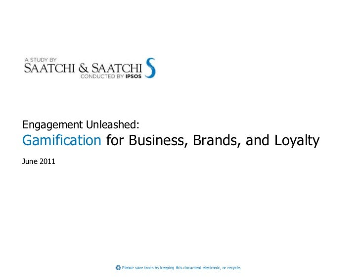 Engagement Unleashed:Gamification for Business, Brands, and LoyaltyJune 2011                 Please save trees by keeping ...