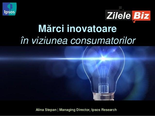 Mărci inovatoare în viziunea consumatorilor  Alina Stepan | Managing Director, Ipsos Research