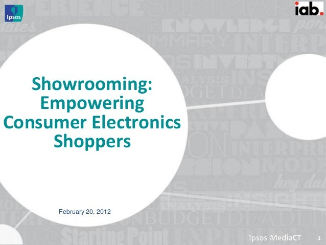 Showrooming:     Empowering Consumer Electronics      Shoppers      February 20, 2012                          1