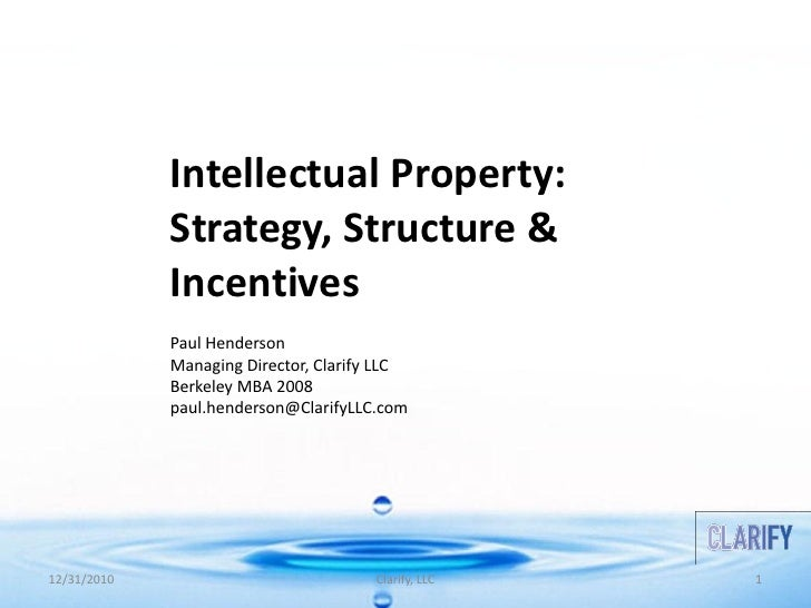 Intellectual Property:             Strategy, Structure &             Incentives             Paul Henderson             Man...