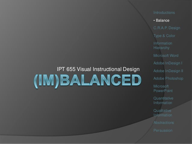 IPT 655 Visual Instructional Design Introductions • Balance C.R.A.P. Design Type & Color Information Hierarchy Microsoft W...