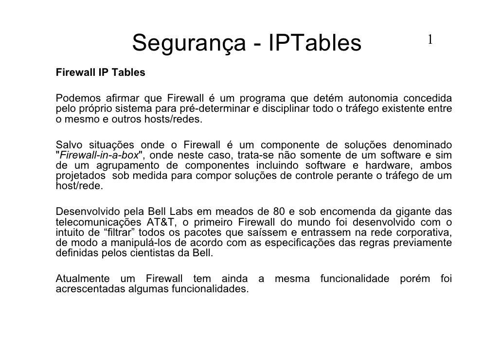 Segurança - IPTables                                           1  Firewall IP Tables  Podemos afirmar que Firewall é um pr...