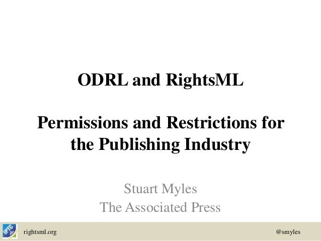 ODRL and RightsML: Permissions and Restrictions for the Publishing Industry