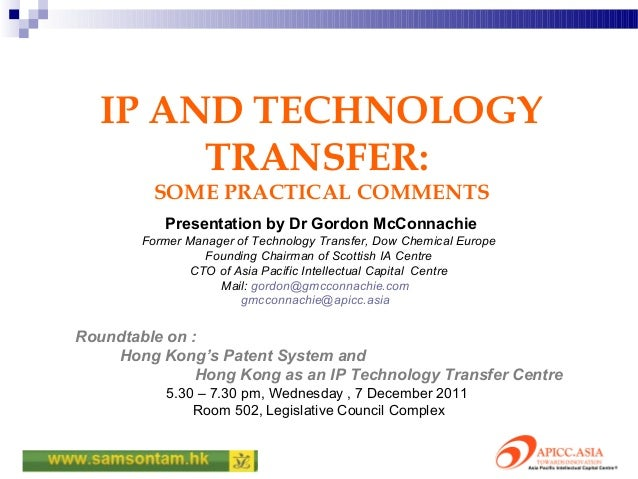 IP AND TECHNOLOGY        TRANSFER:         SOME PRACTICAL COMMENTS           Presentation by Dr Gordon McConnachie        ...