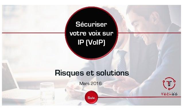 Sécuriser votre voix sur IP (VoIP) Risques et solutions Mars 2016 Suiv.